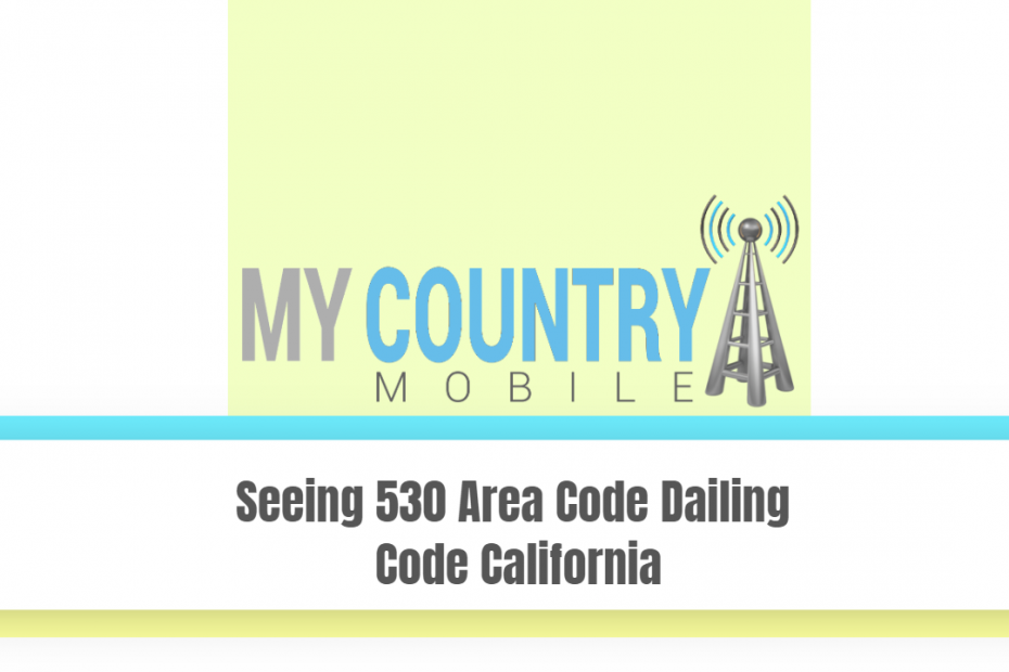 Seeing 530 Area Code Dailing Code California - My Country Mobile