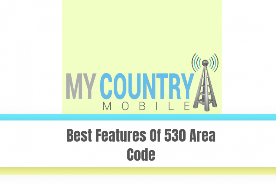 Best Features Of 530 Area Code - My Country Mobile