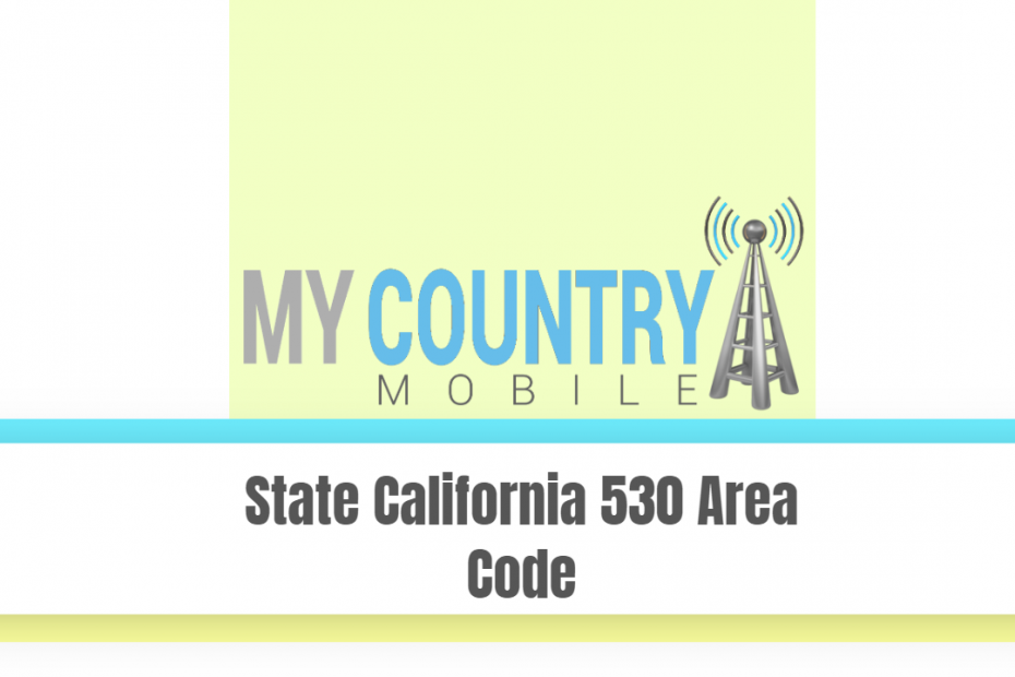 State California 530 Area Code - My Country Mobile