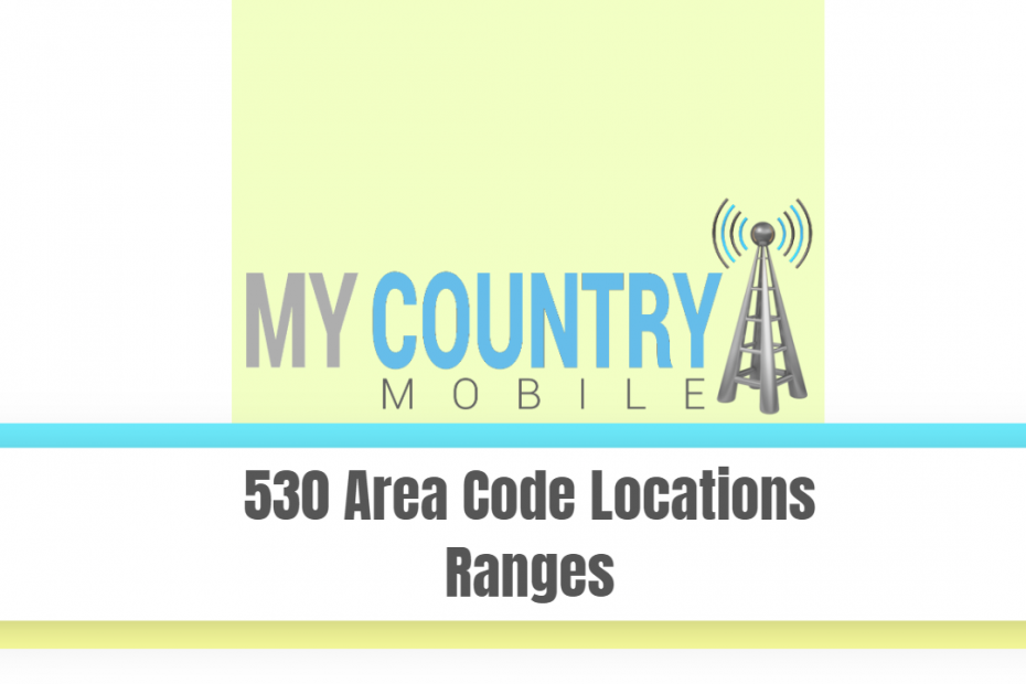 530 Area Code Locations Ranges - My Country Mobile