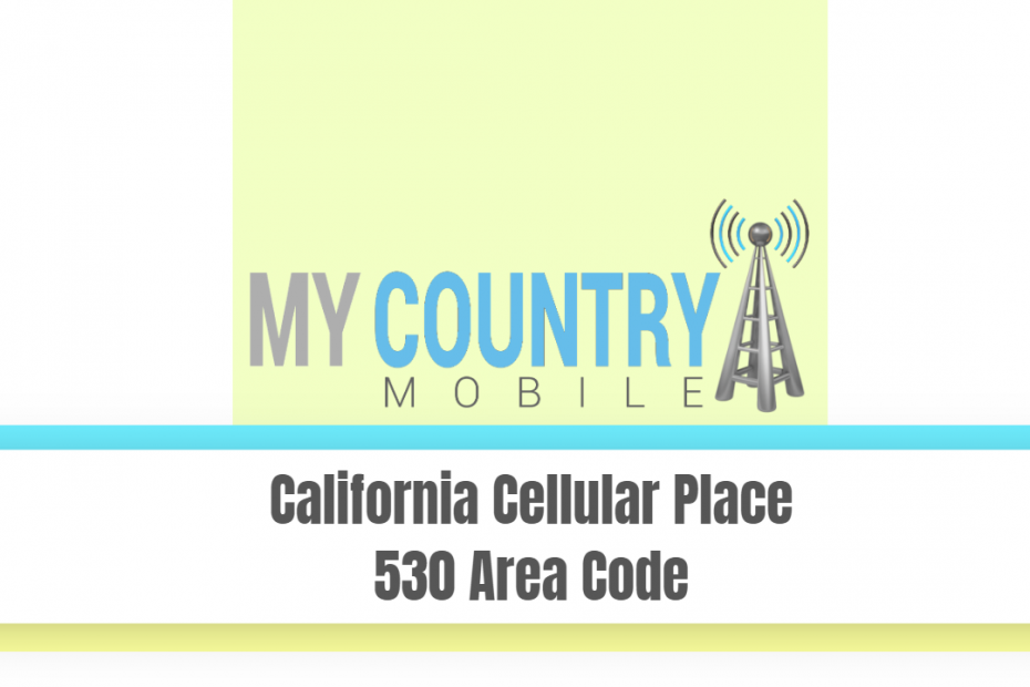California Cellular Place 530 Area Code - My Country Mobile
