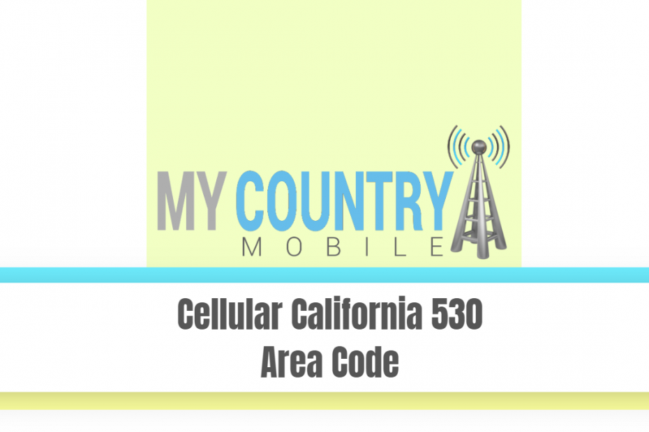 Cellular California 530 Area Code - My Country Mobile