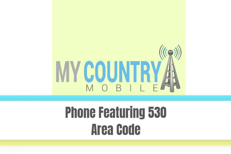 Phone Featuring 530 Area Code - My Country Mobile