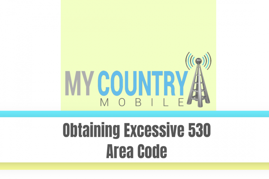 Obtaining Excessive 530 Area Code - My Country Mobile