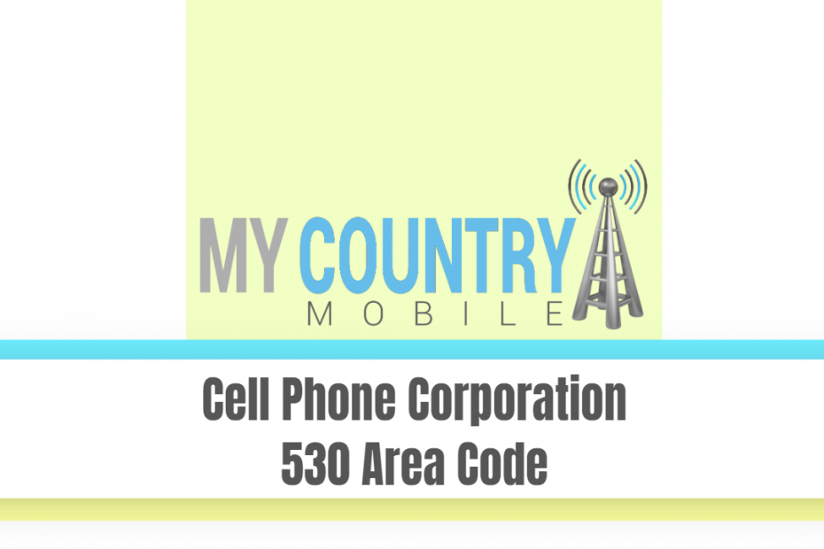 Cell Phone Corporation 530 Area Code - My Country Mobile