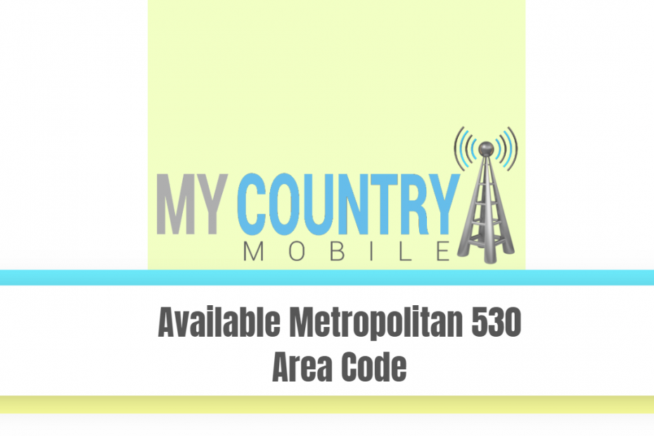 Available Metropolitan 530 Area Code - My Country Mobile