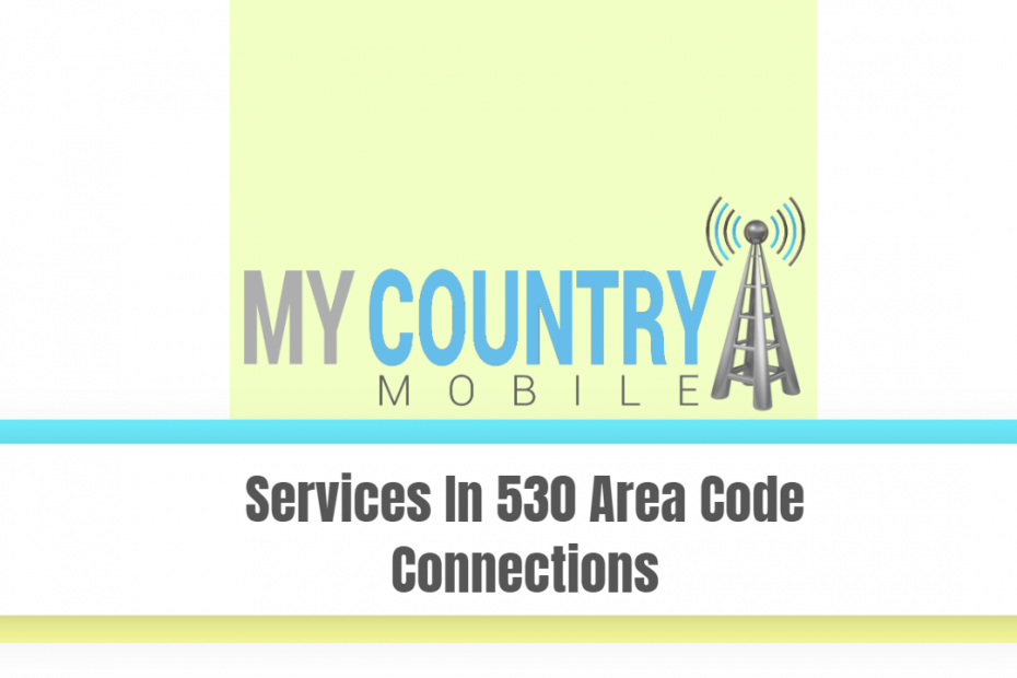 Services In 530 Area Code Connections - My Country Mobile