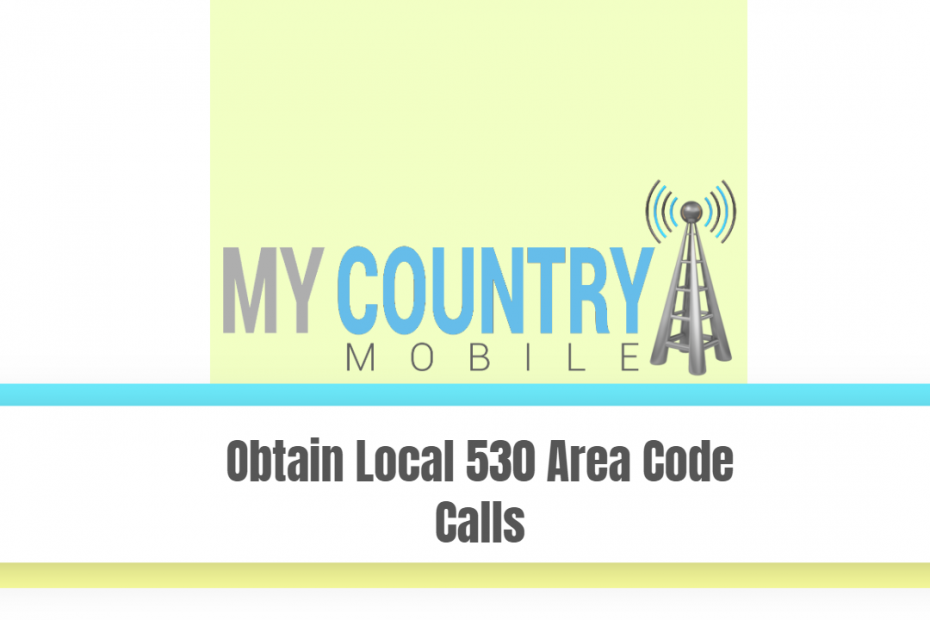 Obtain Local 530 Area Code Calls - My Country Mobile